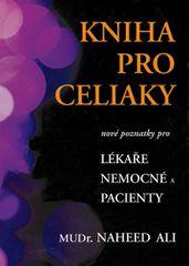 Ali Naheed: Kniha pro celiaky - Nové poznatky pro lékaře, nemocné a pacienty