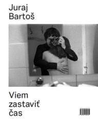 Bartoš Juraj: Viem zastaviť čas