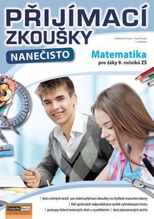Chytrý Vlastimil, Trunc Pavel,: Přijímací zkoušky nanečisto - Matematika pro žáky 9. ročníků ZŠ