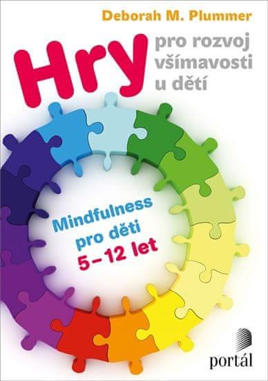 Plummer Deborah M.: Hry pro rozvoj všímavosti u dětí - Mindfulness pro děti 5-12 let