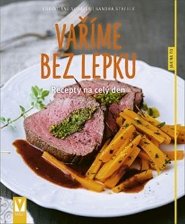 Schäfer Christiane, Strehle Sandra,: Vaříme bez lepku - Recepty na celý den