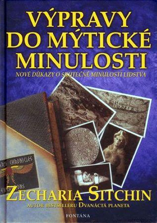 Sitchin Zecharia: Výpravy do mýtické minulosti - Nové důkazy o skutečné minulosti lidstva