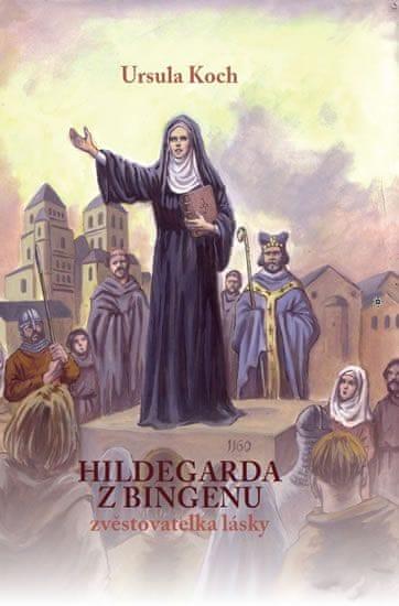 Koch Ursula: Hildegarda z Bingenu - Zvěstovatelka lásky
