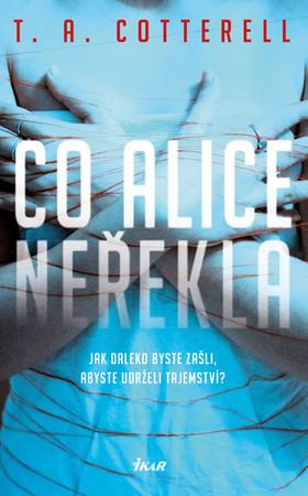 Cotterell T. A.: Co Alice neřekla