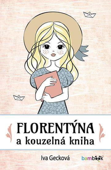 Gecková Iva: Florentýna a kouzelná kniha