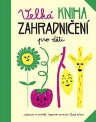 Pellissier Caroline, Aladjidi Virginie,: Velká kniha zahradničení pro děti