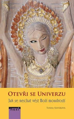 Silver Tosha: Otevři se univerzu - Jak se nechat vést Boží moudrostí