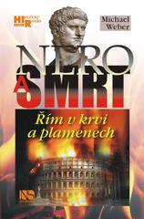 Weber Michael: Nero a smrt - Řím v krvi a plamenech