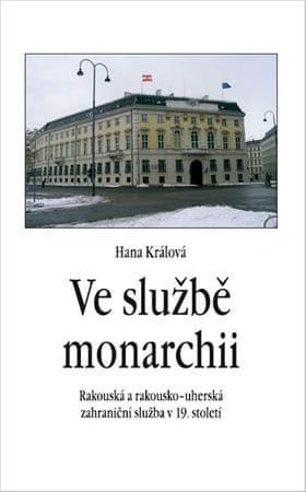 Králová Hana: Ve službě monarchii - Rakouská a rakousko-uherská zahraniční služba v 19. století
