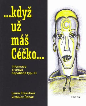 Krekulová Laura, Řehák Vratislav: Když už máš Céčko - Informace o virové hepatitidě typu C