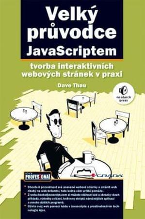 Thau Dave: Velký průvodce JavaScriptem - Tvorba interaktivních webových stránek v praxi