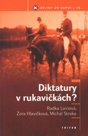 Lainová a kolektiv R.: Diktatury v rukavičkách? - Dějiny do kapsy 18.