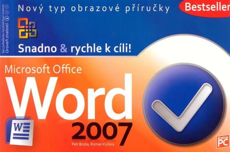 Broža Petr, Kučera Roman: Word 2007 - Snadno & rychle k cíli!