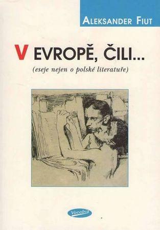 Fiut Aleksander: V Evropě, čili... (eseje nejen o polské literatuře)