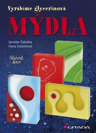 Šabatka Jaroslav: Mýdla - vyrábíme glycerinová mýdla