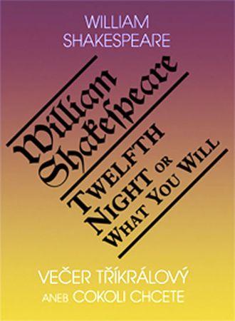 Shakespeare William: Večer tříkrálový aneb cokoli chcete / Twelth Night, or What You Will