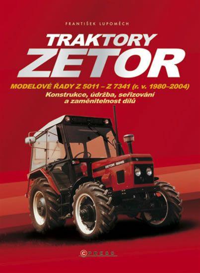 Lupoměch František: Traktory Zetor - Modelové řady Z 5011 - Z 7341 (r. v. 1980 - 2004) - Konstrukce,