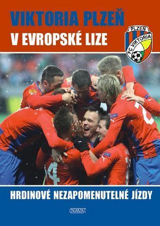 Steinbach Viktor: Viktoria Plzeň v Evropské lize - Hrdinové nezapomenutelné jízdy
