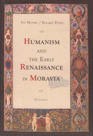 Hlobil Ivo, Petrů Eduard,: Humanism and the early renaissance in Moravia