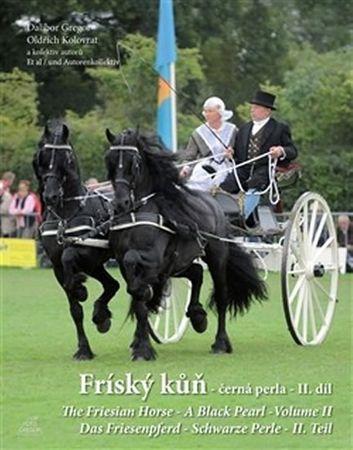 Gregor Dalibor, Kolovrat Oldřich,: Fríský kůň – černá perla – II. díl / The Friesian Horse - A Black