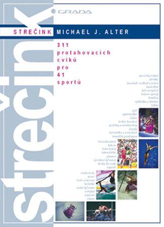 Alter Michael J.: Strečink - 311 protahovacích cviků pro 41 sportů
