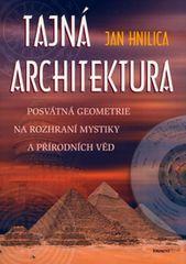 Hnilica Jan: Tajná architektura - posvátná geometrie na rozhraní mystiky a přírodních věd