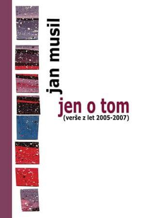 Musil Jan: Jen o tom (verše z let 2005-2007)