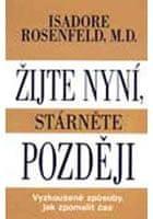 Rosenfeld Isadore: Žijte nyní, stárněte později