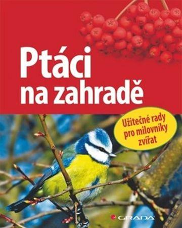 Schmid Ulrich: Ptáci na zahradě - Užitečné rady pro milovníky přírody