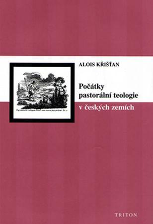 Křišťan Alois: Počátky pastorální teologie v českých zemích
