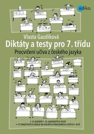 Gazdíková Vlasta: Diktáty a testy pro 7. třídu - Procvičení učiva z ČJ