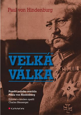 von Hindenburg Paul: Velká válka - Paměti polního maršála Paula von Hindenburg