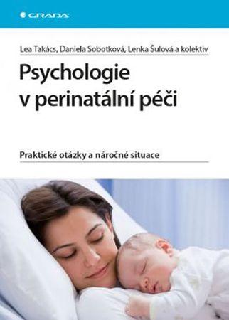 Takács Lea, Šulová Lenka: Psychologie v perinatální péči - Praktické otázky a náročné situace