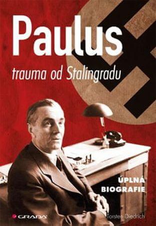 Diedrich Torsten: Paulus - trauma od Stalingradu (úplná biografie)
