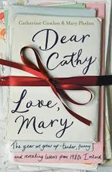 Conlon Catherine: Dear Cathy ... Love, Mary : The Year We Grew Up - Tender, Funny and Revealing Lett