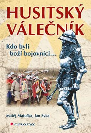 Matuška Matěj, Syka Jan,: Husitský válečník - Kdo byli boží bojovníci...