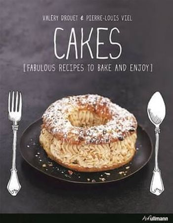 Drouet Valéry: Cakes : Fabulous Recipes to Bake and Enjoy