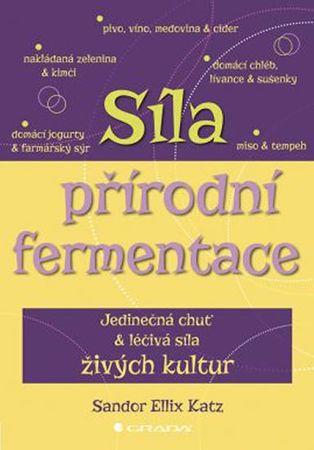 Katz Sandor Ellix: Síla přírodní fermentace - Jedinečná chuť a léčivá síla živých kultur