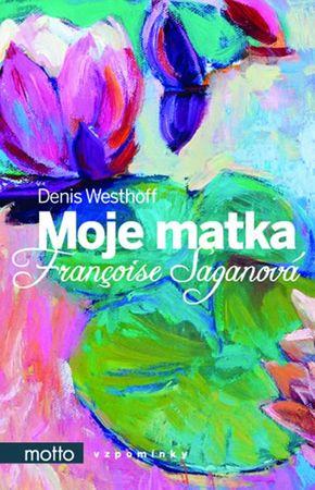 Westhoff Denis: Moje matka Françoise Saganová