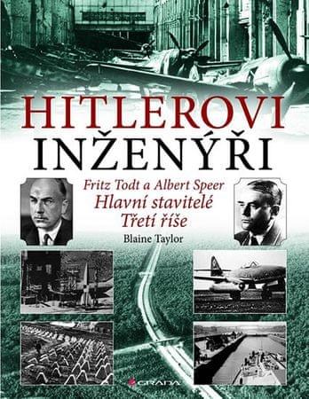 Taylor Blaine: Hitlerovi inženýři Fritz Todt a Albert Speer - Hlavní stavitelé Třetí říše
