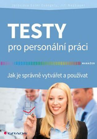 Evangelu Jaroslava Ester, Neubauer Jiří: Testy pro personální práci - Jak je správně vytvářet a použ