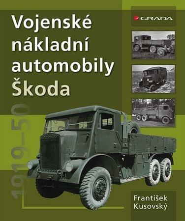 Kusovský František: Vojenské nákladní automobily Škoda 1919–1951