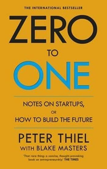 Thiel Peter: Zero to One : Notes on Start Ups, or How to Build the Future