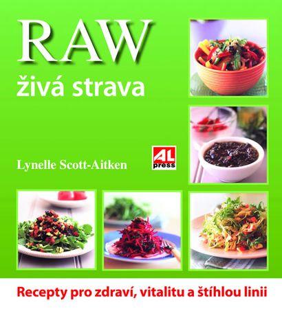 Scott-Aitken Lynnell: Raw živá strava - Recepty pro zdraví, vitalitu a štíhlou linii