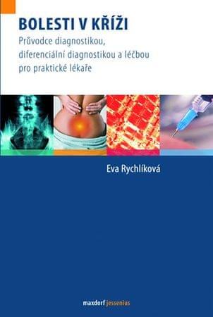Rychlíková Eva: Bolesti v kříži - Průvodce diagnostikou, diferenciální diagnostikou a léčbou pro pra