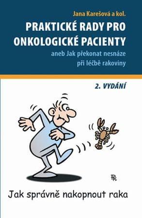 Karešová a kolektiv Jana: Praktické rady pro onkologické pacienty aneb Jak překonat nesnáze při léčb