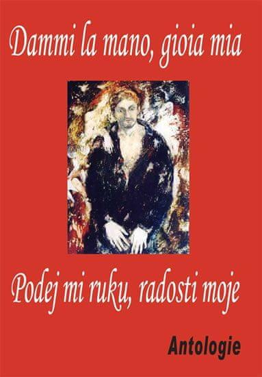kolektiv autorů: Dammi la mano, gioia mia / Podej mi ruku, radosti moje