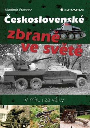 Francev Vladimír: Československé zbraně ve světě - V míru i za války