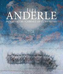 Anderle Jiří: Jiří Anderle - Panoptikum / Cabinet of Curiosities