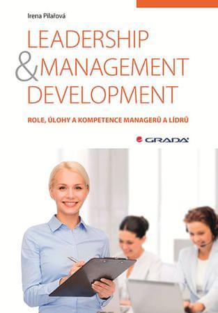 Pilařová Irena: Leadership & management development - Role, úlohy a kompetence managerů a lídrů